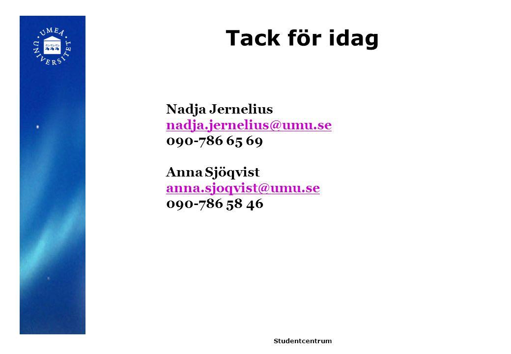 Tack för idag Studentcentrum Nadja Jernelius nadja.jernelius@umu.se 090-786 65 69 Anna Sjöqvist anna.sjoqvist@umu.se 090-786 58 46