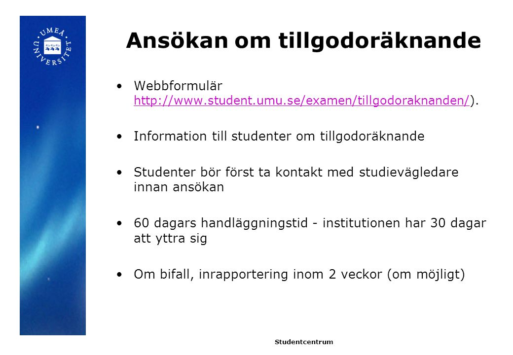 Ansökan om tillgodoräknande Webbformulär http://www.student.umu.se/examen/tillgodoraknanden/).