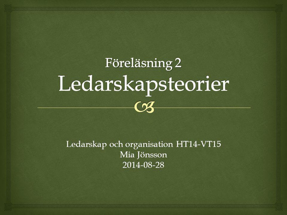 Ledarskap och organisation HT14-VT15 Mia Jönsson 2014-08-28