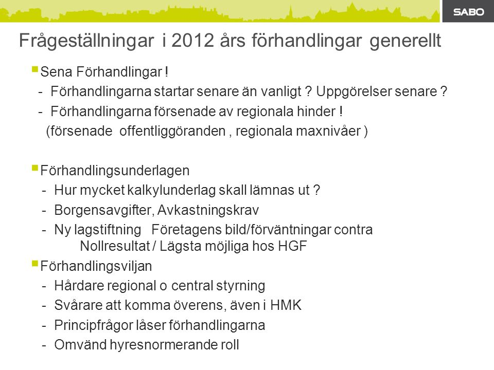 Frågeställningar i 2012 års förhandlingar generellt  Sena Förhandlingar ! - Förhandlingarna startar senare än vanligt ? Uppgörelser senare ? - Förhan