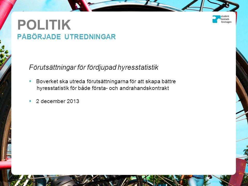 POLITIK PÅBÖRJADE UTREDNINGAR Förutsättningar för fördjupad hyresstatistik  Boverket ska utreda förutsättningarna för att skapa bättre hyresstatistik för både första- och andrahandskontrakt  2 december 2013