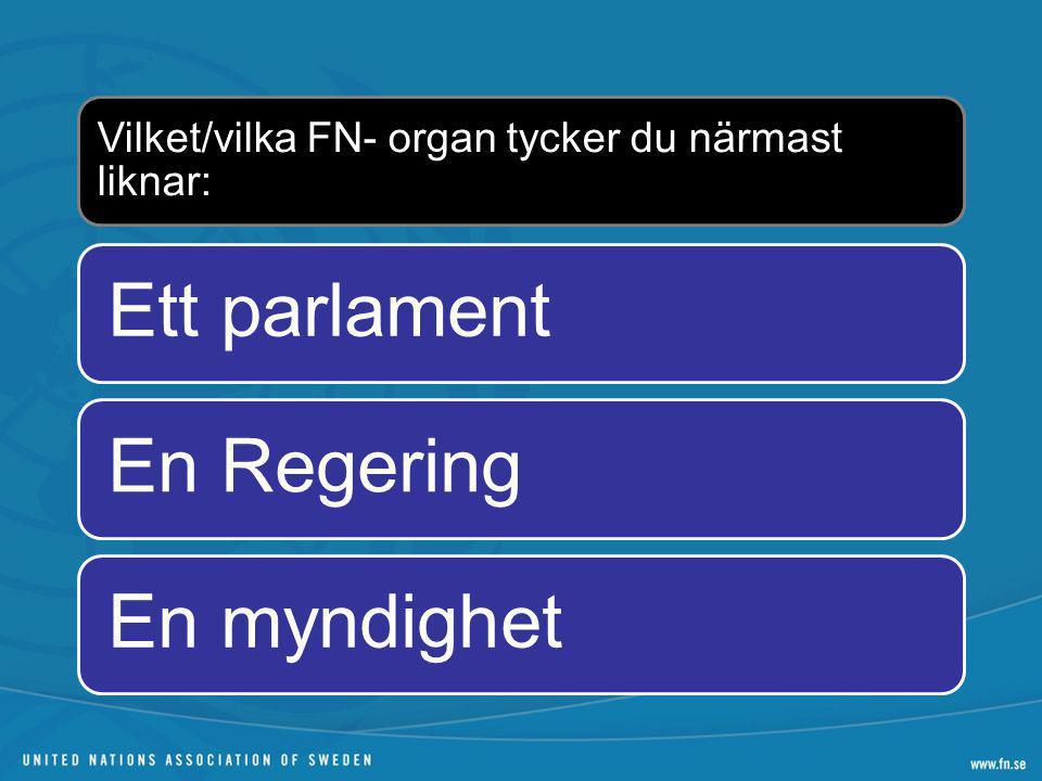 Vilket/vilka FN- organ tycker du närmast liknar: Ett parlamentEn RegeringEn myndighet