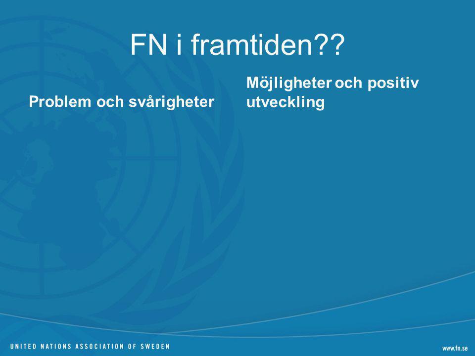 FN i framtiden?? Problem och svårigheter Möjligheter och positiv utveckling