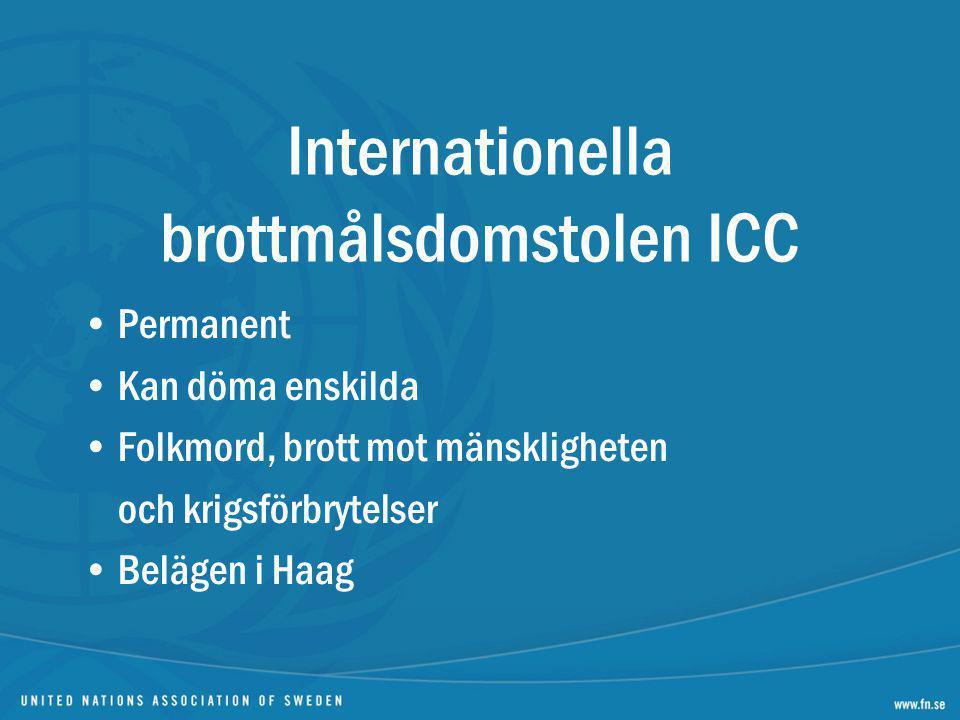Permanent Kan döma enskilda Folkmord, brott mot mänskligheten och krigsförbrytelser Belägen i Haag Internationella brottmålsdomstolen ICC