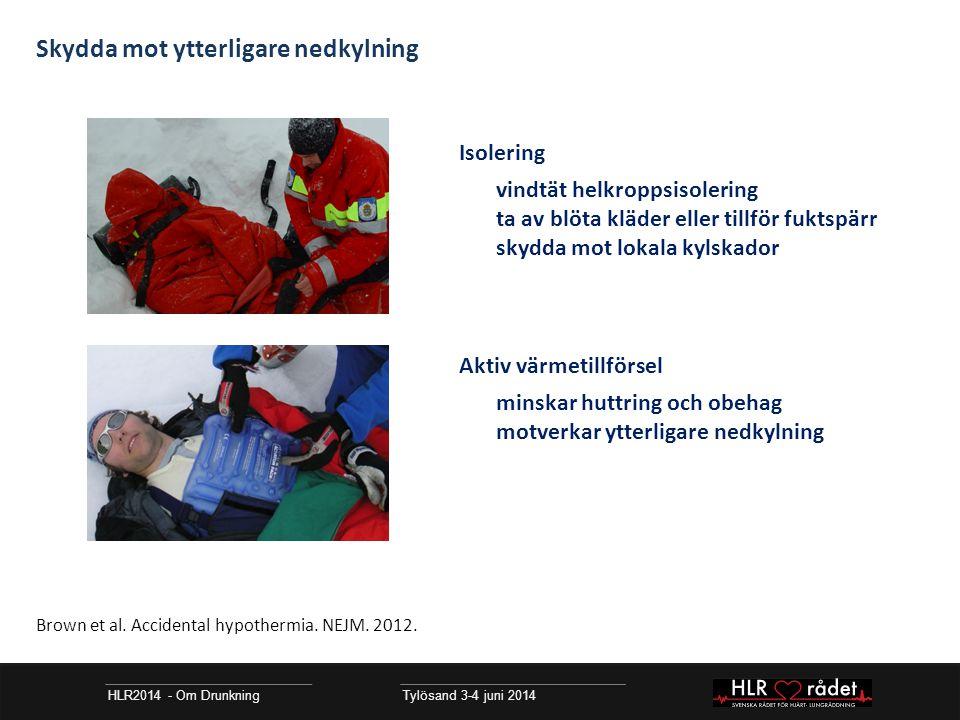 HLR2014 - Om Drunkning Tylösand 3-4 juni 2014 Isolering vindtät helkroppsisolering ta av blöta kläder eller tillför fuktspärr skydda mot lokala kylska