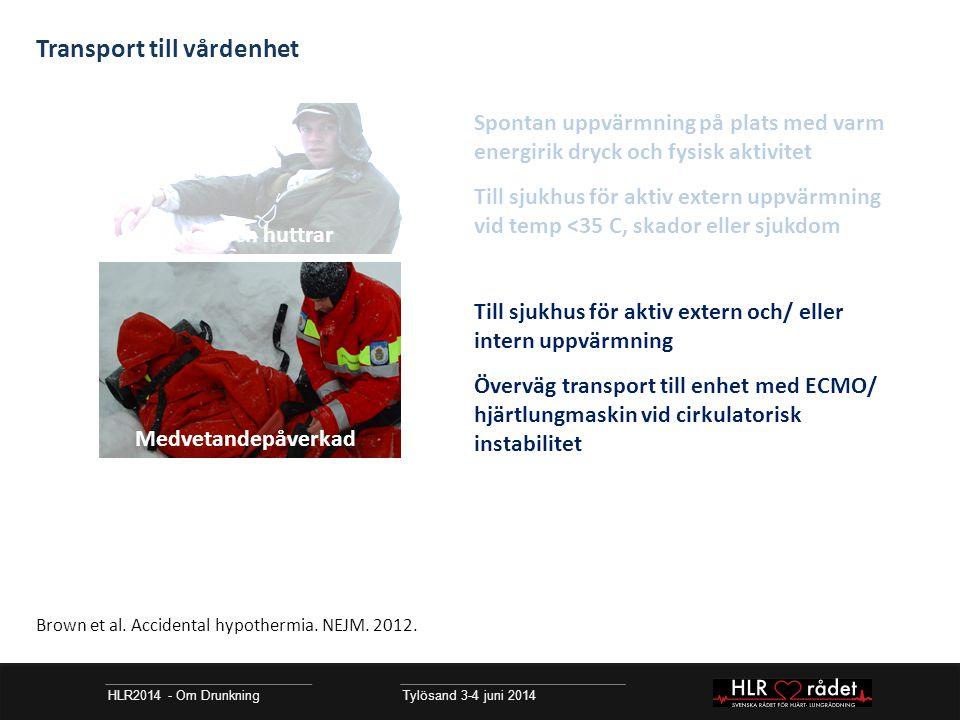 HLR2014 - Om Drunkning Tylösand 3-4 juni 2014 Transport till vårdenhet Till sjukhus för aktiv extern och/ eller intern uppvärmning Överväg transport t