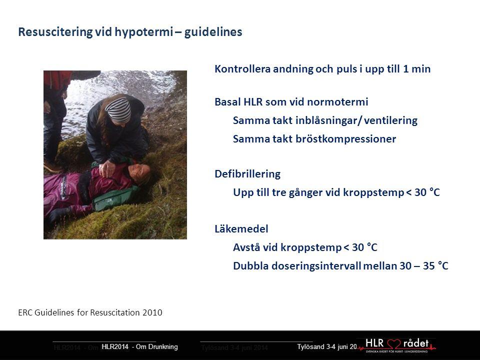 HLR2014 - Om Drunkning Tylösand 3-4 juni 2014 Resuscitering vid hypotermi – guidelines Kontrollera andning och puls i upp till 1 min Basal HLR som vid