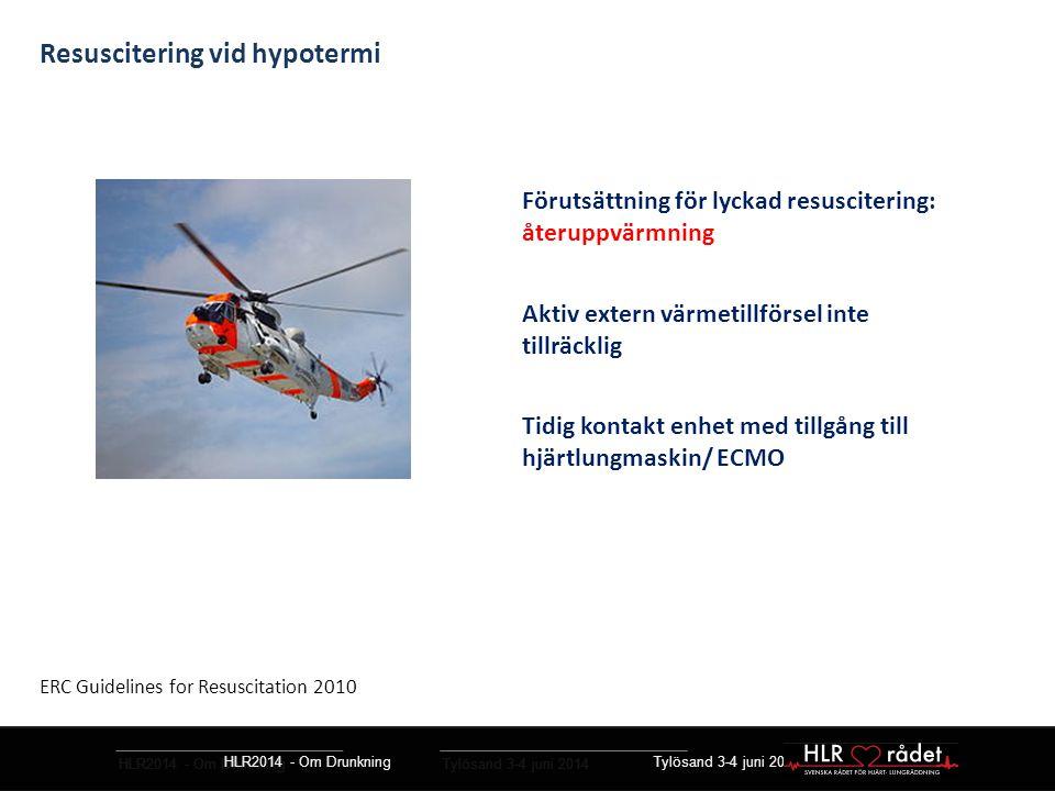 HLR2014 - Om Drunkning Tylösand 3-4 juni 2014 Resuscitering vid hypotermi Förutsättning för lyckad resuscitering: återuppvärmning Aktiv extern värmeti