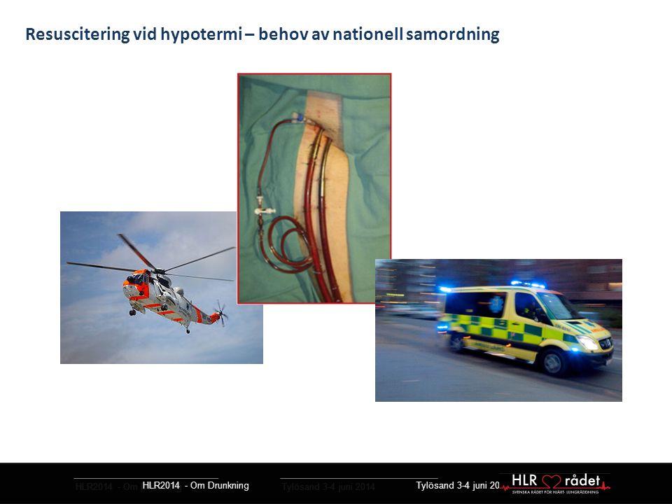 HLR2014 - Om Drunkning Tylösand 3-4 juni 2014 Resuscitering vid hypotermi – behov av nationell samordning