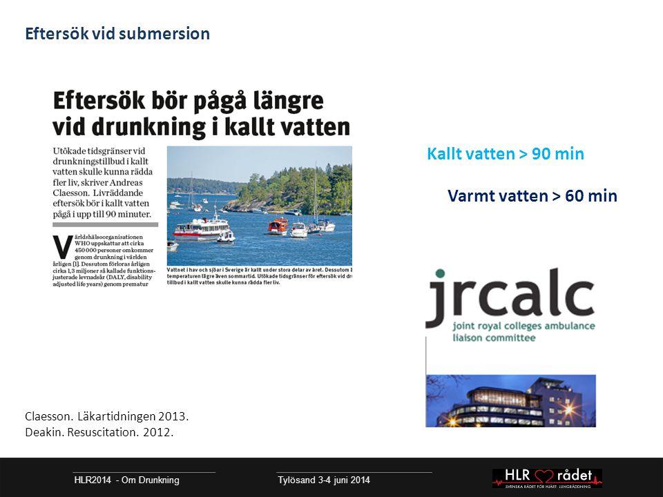 HLR2014 - Om Drunkning Tylösand 3-4 juni 2014 Eftersök vid submersion Kallt vatten > 90 min Varmt vatten > 60 min Claesson. Läkartidningen 2013. Deaki