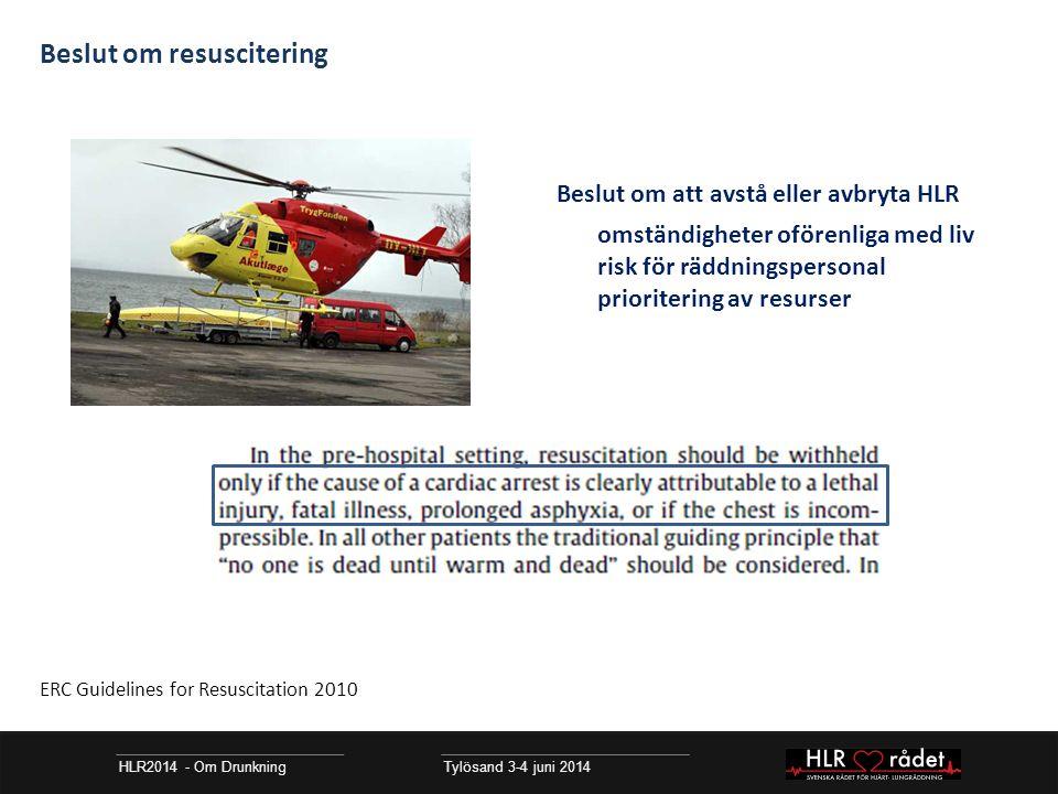 HLR2014 - Om Drunkning Tylösand 3-4 juni 2014 Beslut om resuscitering Beslut om att avstå eller avbryta HLR omständigheter oförenliga med liv risk för