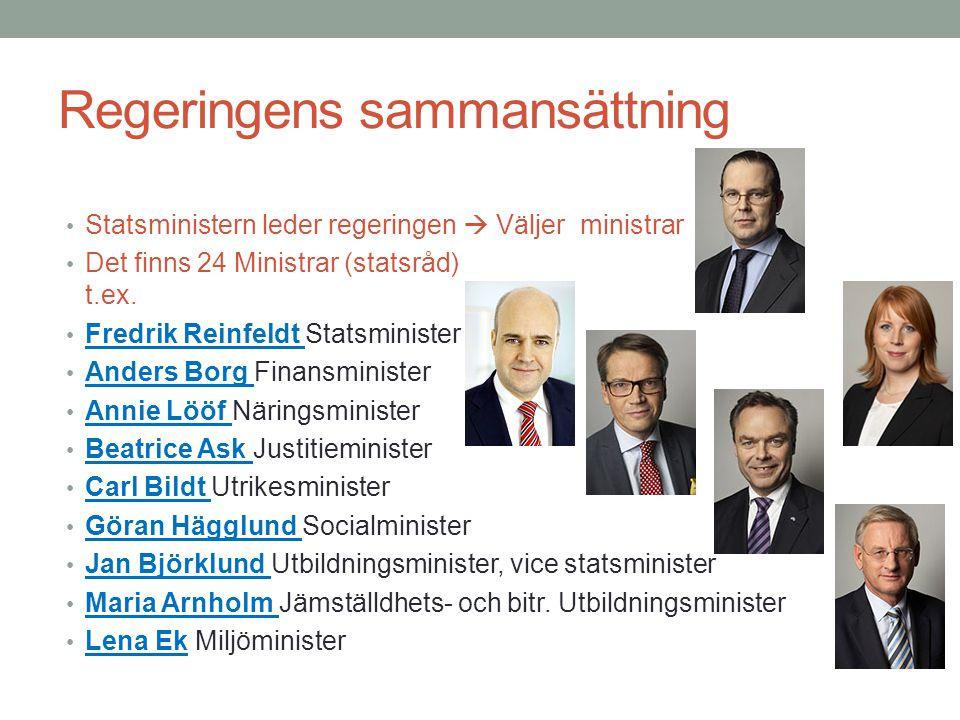 Regeringens sammansättning Statsministern leder regeringen  Väljer ministrar Det finns 24 Ministrar (statsråd) t.ex.