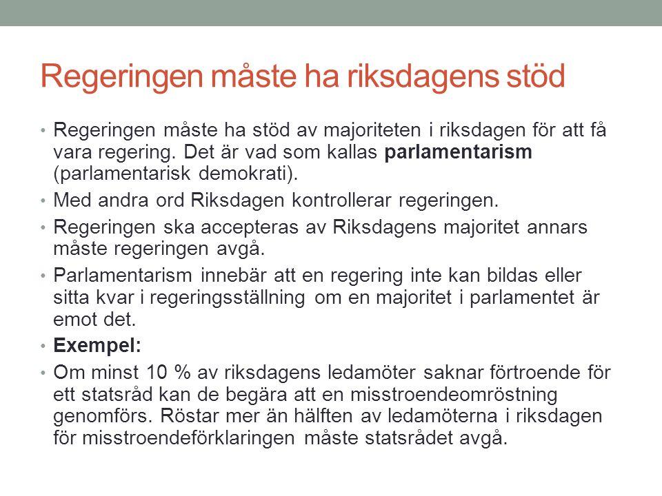 Regeringen måste ha riksdagens stöd Regeringen måste ha stöd av majoriteten i riksdagen för att få vara regering.
