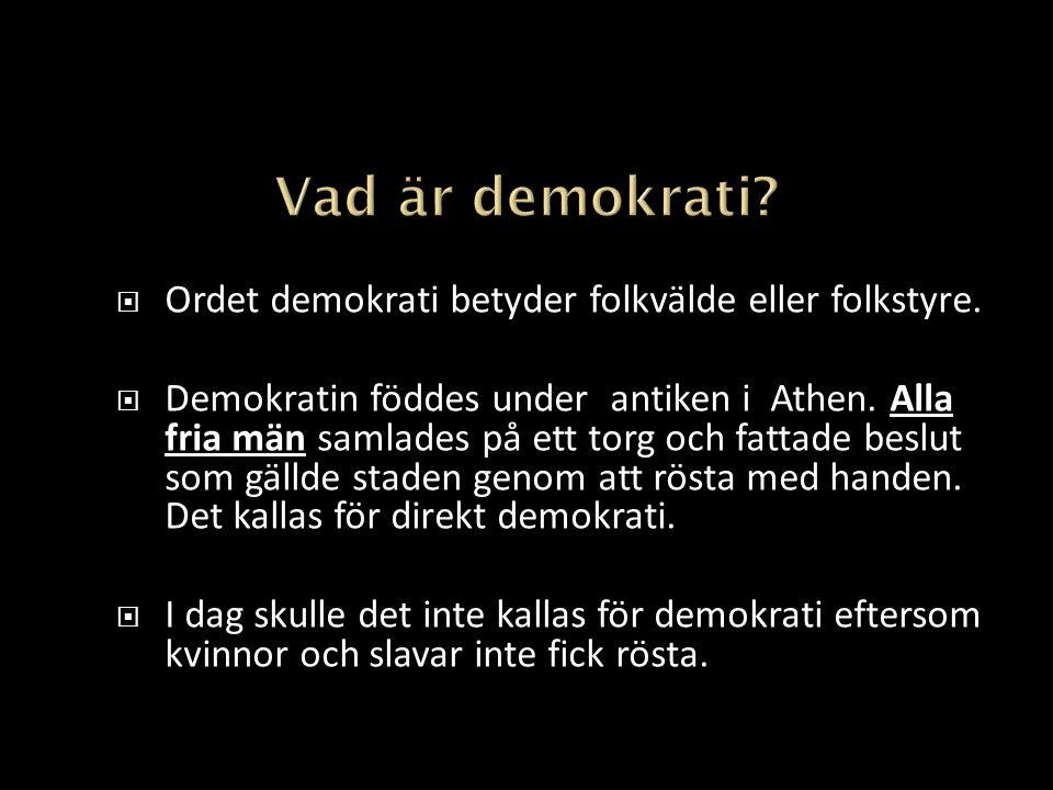  Ordet demokrati betyder folkvälde eller folkstyre.