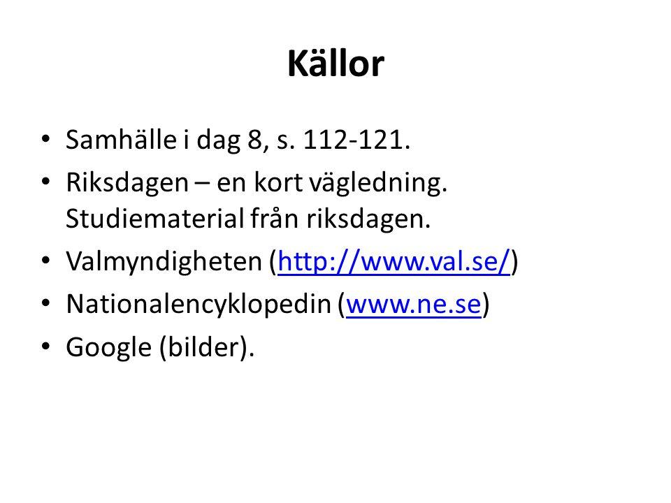 Källor Samhälle i dag 8, s. 112-121. Riksdagen – en kort vägledning. Studiematerial från riksdagen. Valmyndigheten (http://www.val.se/)http://www.val.