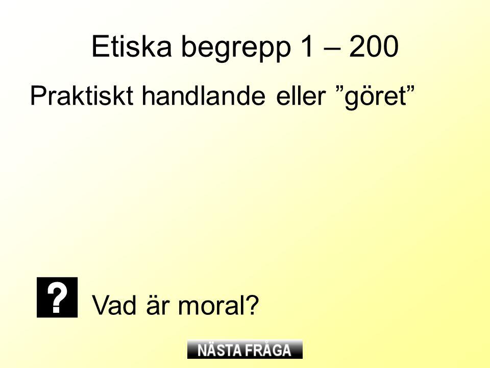 """Etiska begrepp 1 – 200 Praktiskt handlande eller """"göret"""" Vad är moral?"""