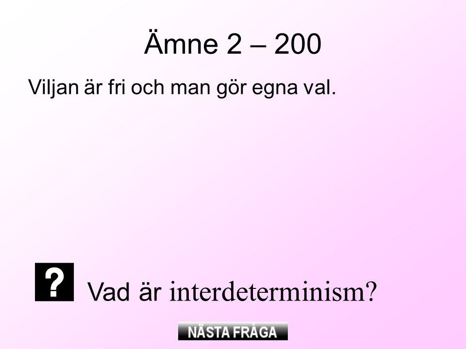 Ämne 2 – 200 Viljan är fri och man gör egna val. Vad är interdeterminism?