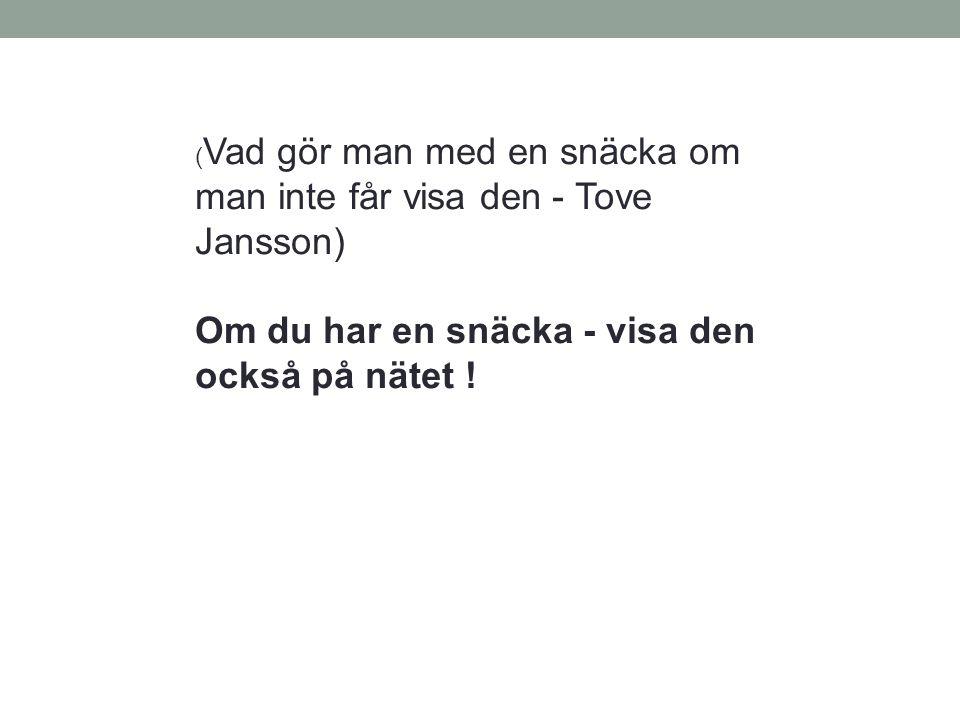 ( Vad gör man med en snäcka om man inte får visa den - Tove Jansson) Om du har en snäcka - visa den också på nätet !