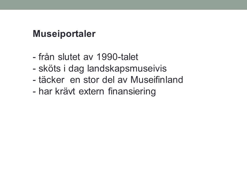 Museiportaler - från slutet av 1990-talet - sköts i dag landskapsmuseivis - täcker en stor del av Museifinland - har krävt extern finansiering