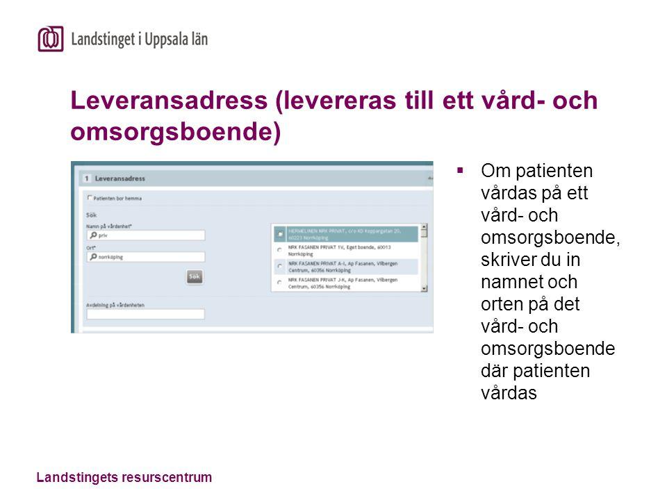 Landstingets resurscentrum Leveransadress (levereras till ett vård- och omsorgsboende)  Om patienten vårdas på ett vård- och omsorgsboende, skriver d