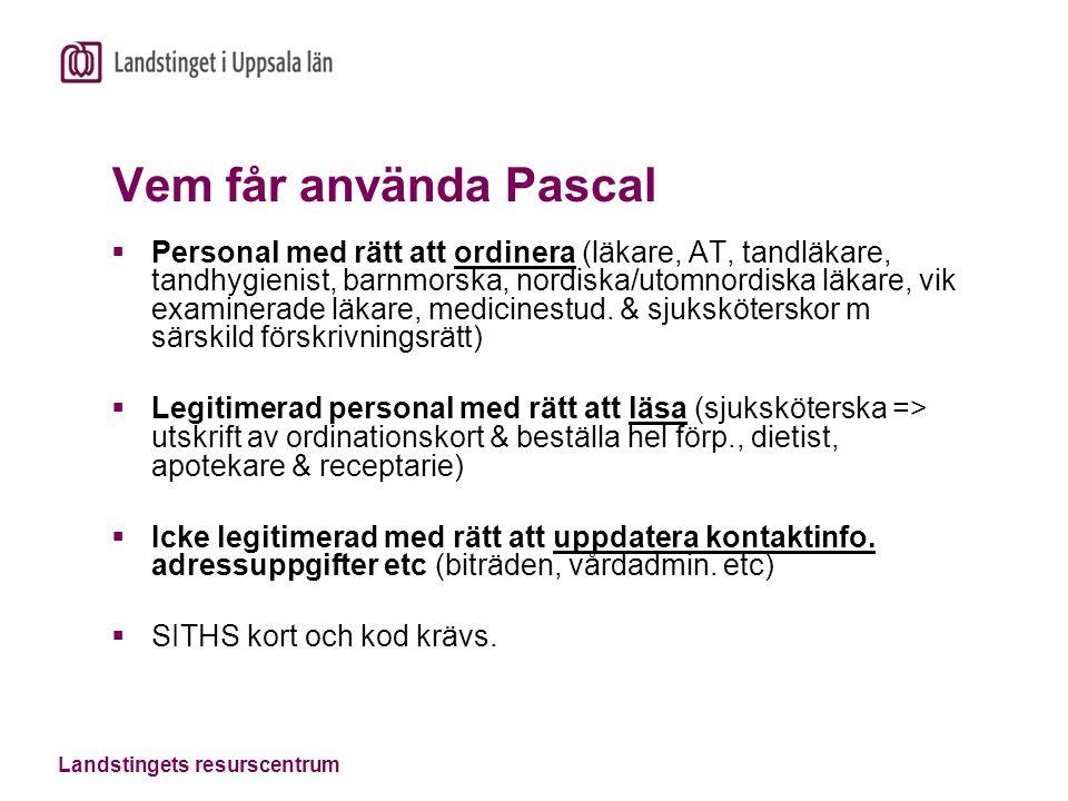 Landstingets resurscentrum Vem får använda Pascal  Personal med rätt att ordinera (läkare, AT, tandläkare, tandhygienist, barnmorska, nordiska/utomnordiska läkare, vik examinerade läkare, medicinestud.