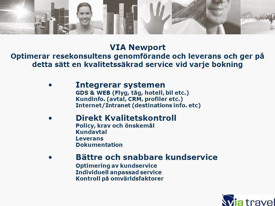 VIA Newport Optimerar resekonsultens genomförande och leverans och ger på detta sätt en kvalitetssäkrad service vid varje bokning Integrerar systemen GDS & WEB (Flyg, tåg, hotell, bil etc.) Kundinfo.