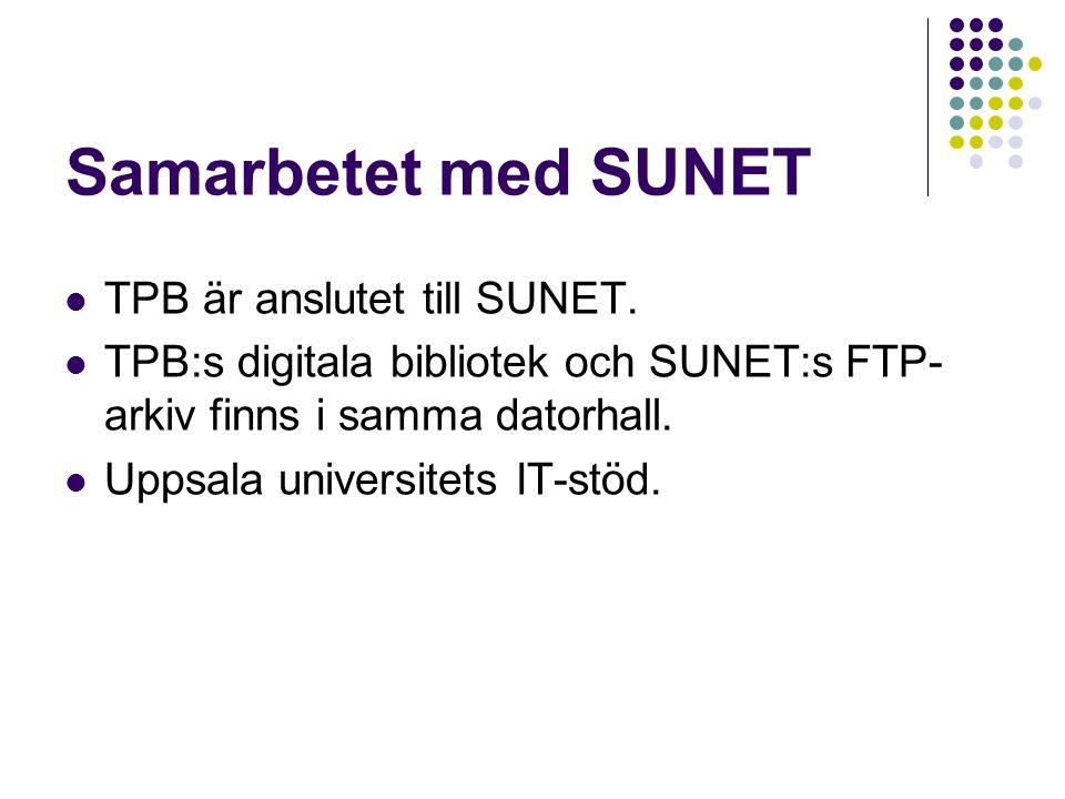 Samarbetet med SUNET TPB är anslutet till SUNET. TPB:s digitala bibliotek och SUNET:s FTP- arkiv finns i samma datorhall. Uppsala universitets IT-stöd