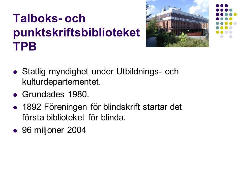 Talboks- och punktskriftsbiblioteket TPB Statlig myndighet under Utbildnings- och kulturdepartementet.