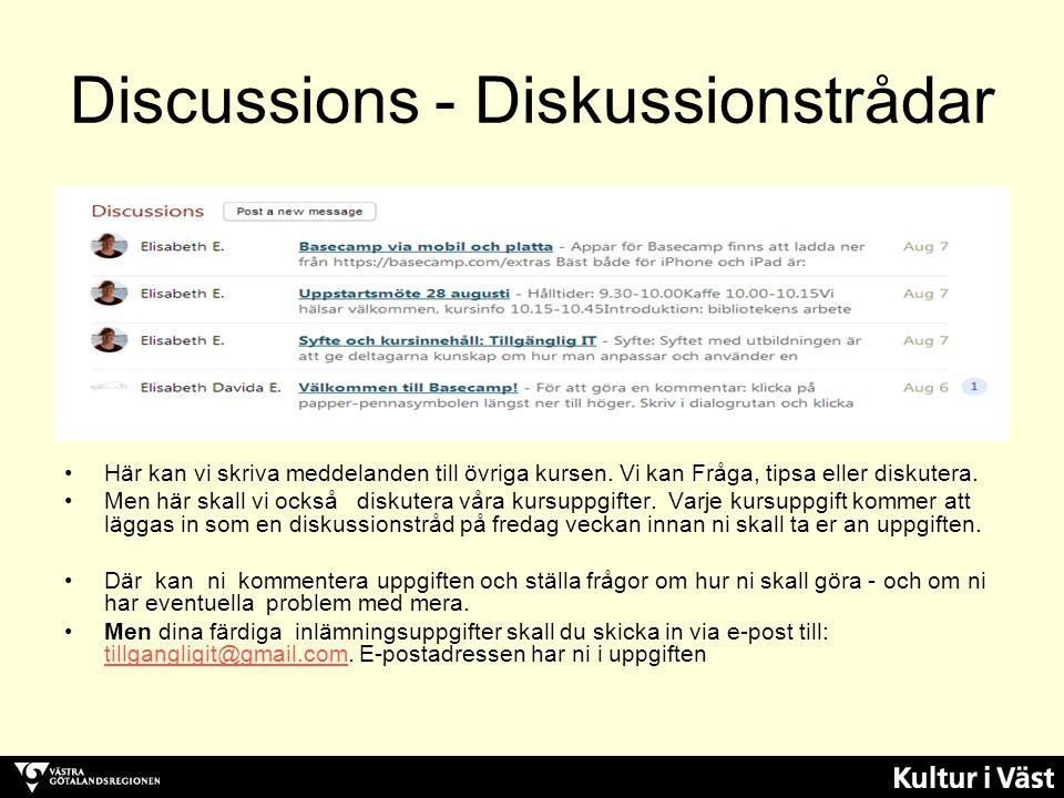 Discussions - Diskussionstrådar Här kan vi skriva meddelanden till övriga kursen. Vi kan Fråga, tipsa eller diskutera. Men här skall vi också diskuter