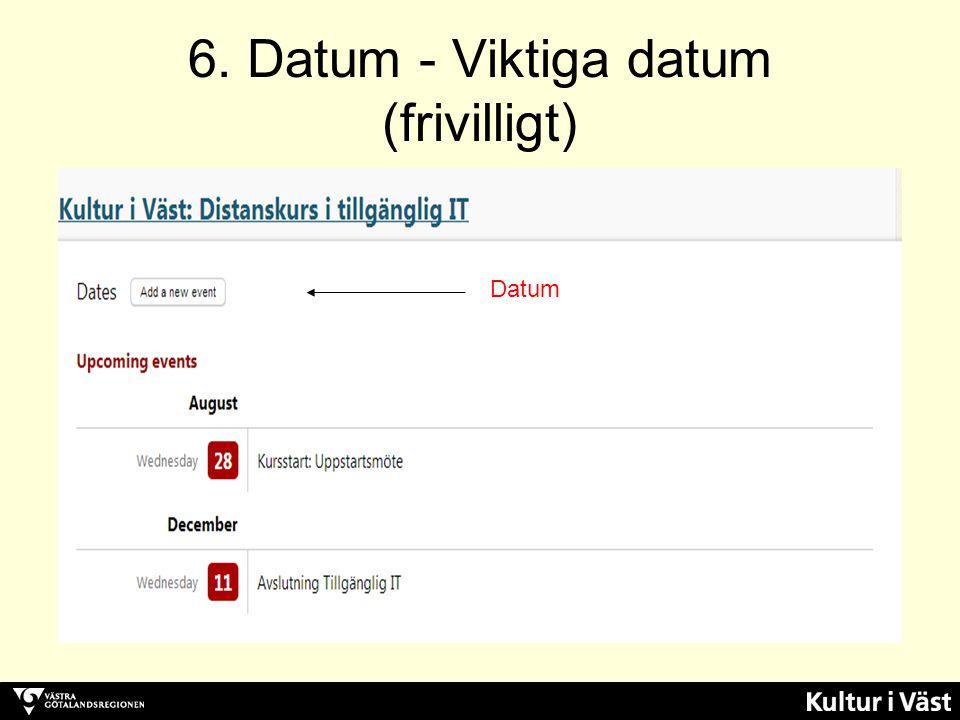 6. Datum - Viktiga datum (frivilligt) Datum