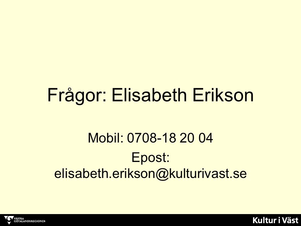 Frågor: Elisabeth Erikson Mobil: 0708-18 20 04 Epost: elisabeth.erikson@kulturivast.se