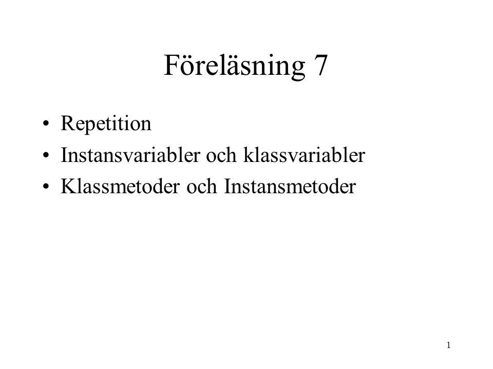 1 Föreläsning 7 Repetition Instansvariabler och klassvariabler Klassmetoder och Instansmetoder