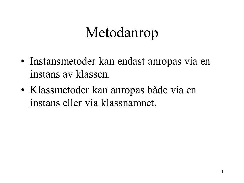 4 Metodanrop Instansmetoder kan endast anropas via en instans av klassen.
