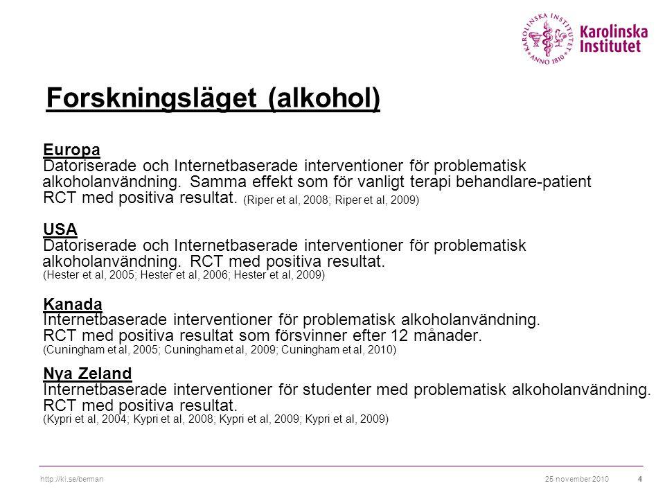 25 november 2010http://ki.se/berman44 Forskningsläget (alkohol) Europa Datoriserade och Internetbaserade interventioner för problematisk alkoholanvändning.