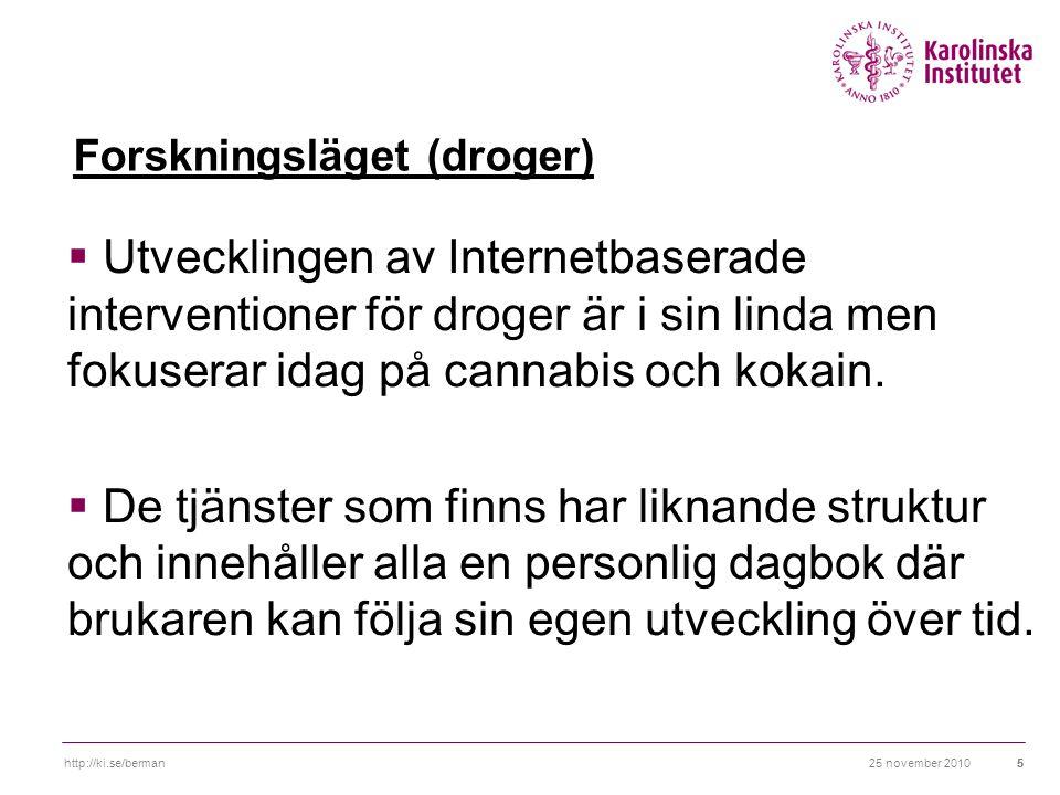 25 november 2010http://ki.se/berman55 Forskningsläget (droger)  Utvecklingen av Internetbaserade interventioner för droger är i sin linda men fokuserar idag på cannabis och kokain.