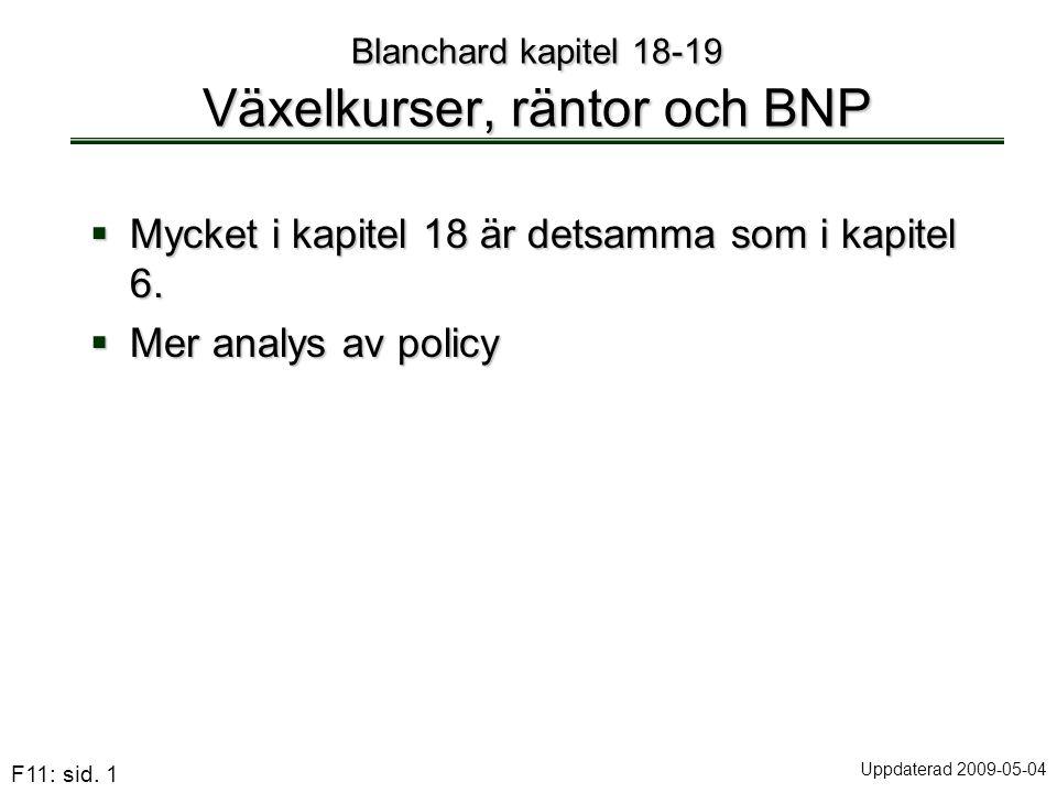 F11: sid. 1 Blanchard kapitel 18-19 Växelkurser, räntor och BNP  Mycket i kapitel 18 är detsamma som i kapitel 6.  Mer analys av policy Uppdaterad 2