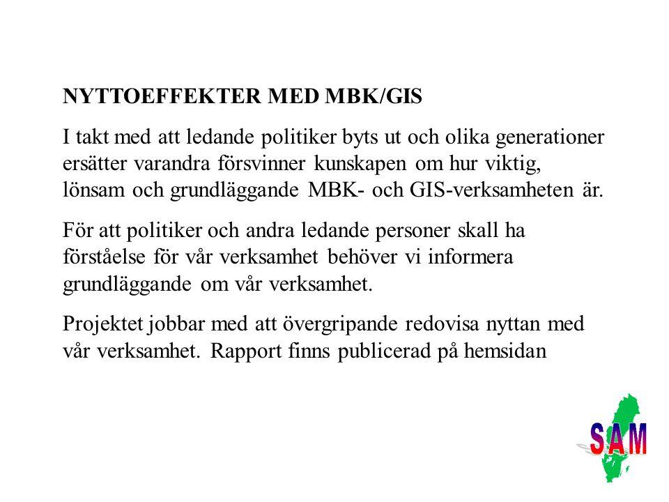 NYTTOEFFEKTER MED MBK/GIS I takt med att ledande politiker byts ut och olika generationer ersätter varandra försvinner kunskapen om hur viktig, lönsam och grundläggande MBK- och GIS-verksamheten är.