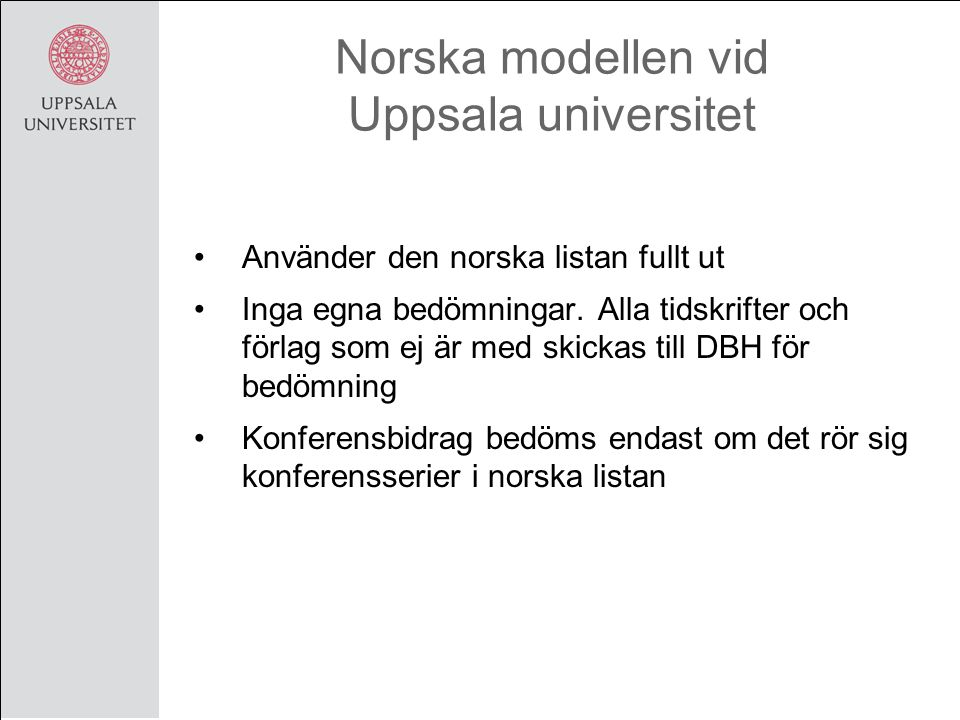 Norska modellen vid Uppsala universitet Använder den norska listan fullt ut Inga egna bedömningar.