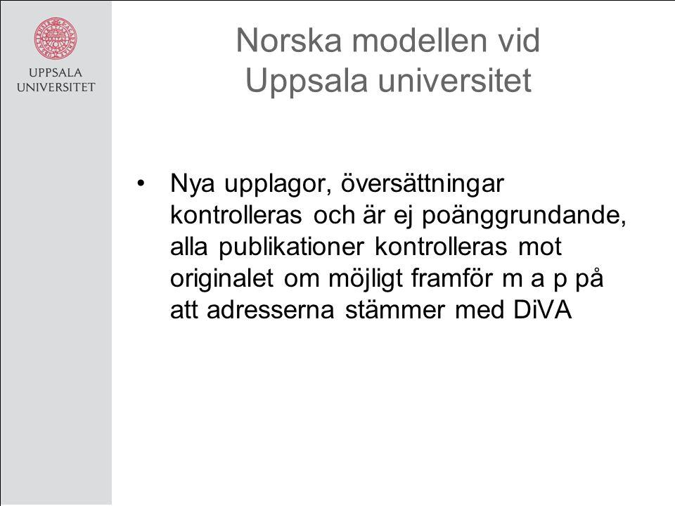 Norska modellen vid Uppsala universitet Nya upplagor, översättningar kontrolleras och är ej poänggrundande, alla publikationer kontrolleras mot originalet om möjligt framför m a p på att adresserna stämmer med DiVA