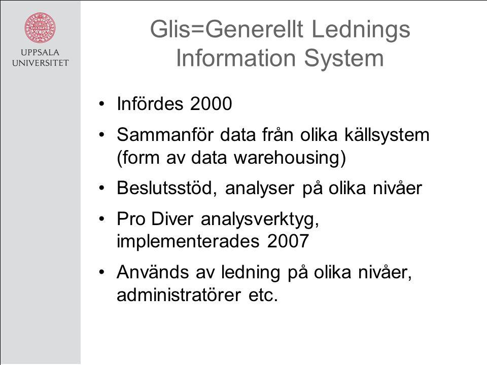 Glis=Generellt Lednings Information System Infördes 2000 Sammanför data från olika källsystem (form av data warehousing) Beslutsstöd, analyser på olika nivåer Pro Diver analysverktyg, implementerades 2007 Används av ledning på olika nivåer, administratörer etc.
