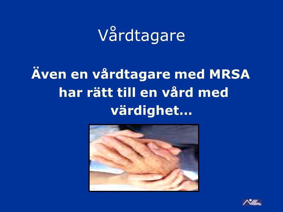 Vårdtagare Även en vårdtagare med MRSA har rätt till en vård med värdighet…