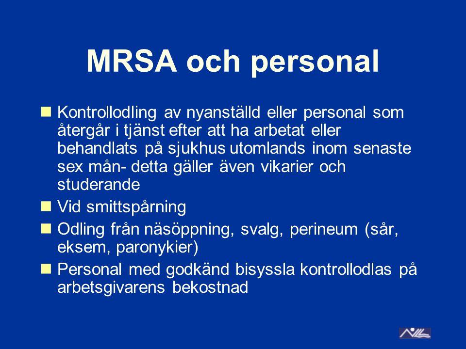 MRSA och personal Kontrollodling av nyanställd eller personal som återgår i tjänst efter att ha arbetat eller behandlats på sjukhus utomlands inom senaste sex mån- detta gäller även vikarier och studerande Vid smittspårning Odling från näsöppning, svalg, perineum (sår, eksem, paronykier) Personal med godkänd bisyssla kontrollodlas på arbetsgivarens bekostnad