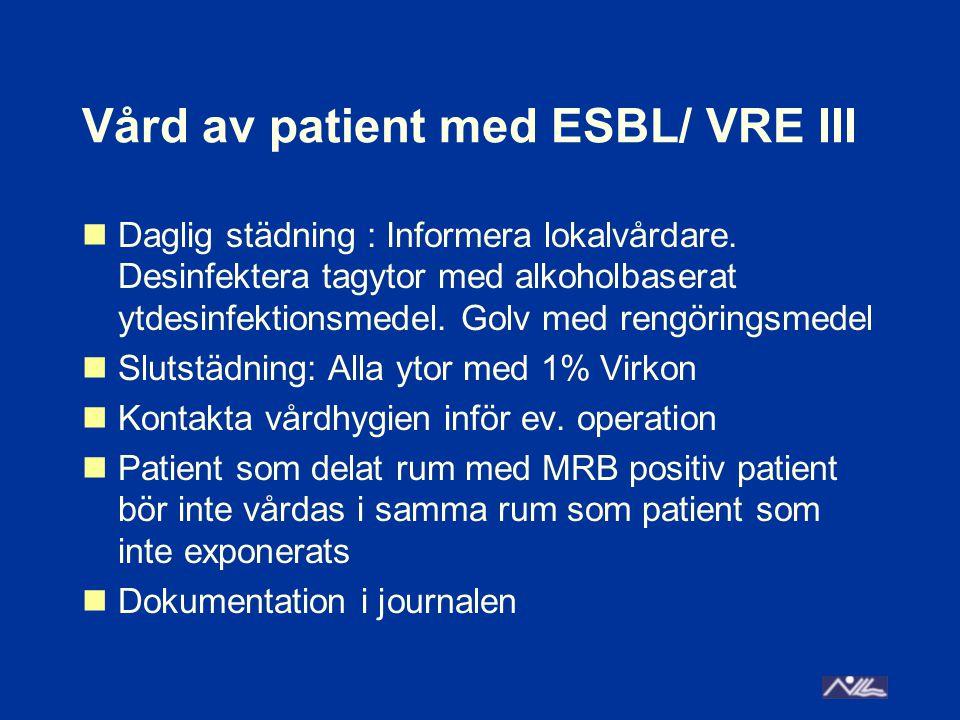 Vård av patient med ESBL/ VRE III Daglig städning : Informera lokalvårdare.