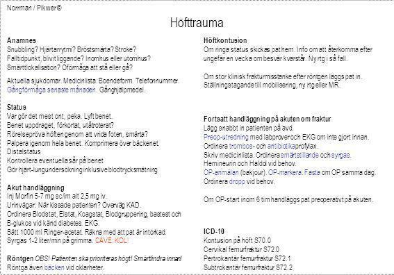 Norrman / Pikwer © Höfttrauma Anamnes Snubbling? Hjärtarrytmi? Bröstsmärta? Stroke? Falltidpunkt, blivit liggande? Inomhus eller utomhus? Smärttlokali