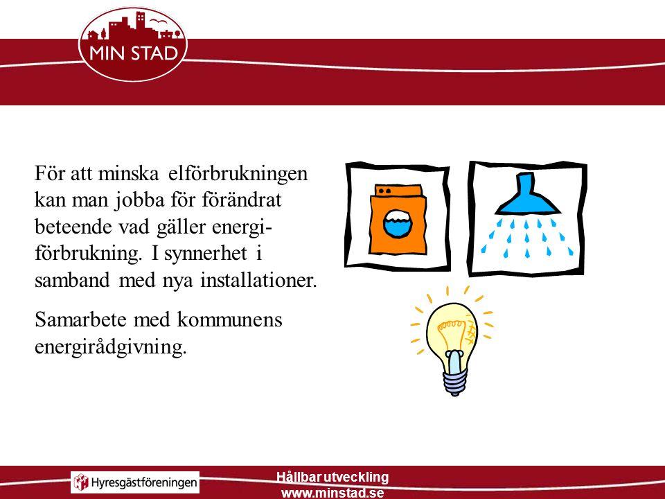 Hållbar utveckling www.minstad.se För att minska elförbrukningen kan man jobba för förändrat beteende vad gäller energi- förbrukning. I synnerhet i sa