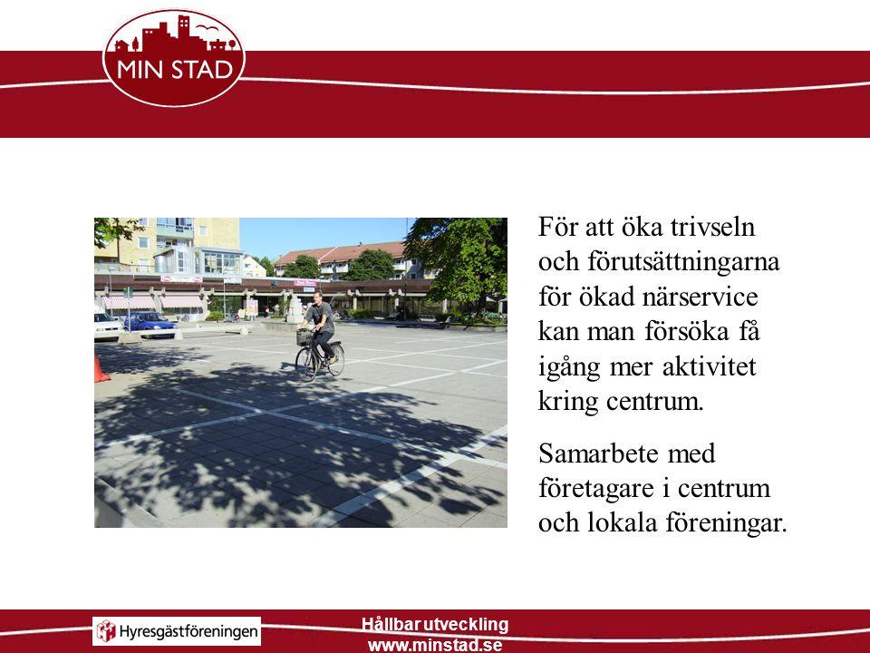 Hållbar utveckling www.minstad.se För att öka trivseln och förutsättningarna för ökad närservice kan man försöka få igång mer aktivitet kring centrum.