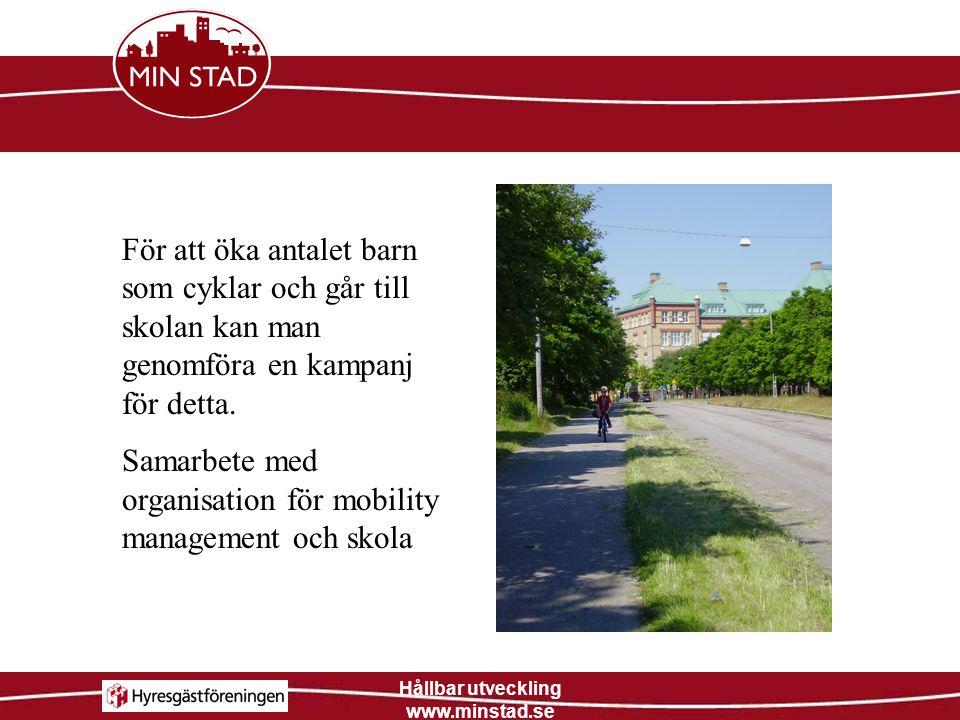 Hållbar utveckling www.minstad.se För att öka antalet barn som cyklar och går till skolan kan man genomföra en kampanj för detta. Samarbete med organi