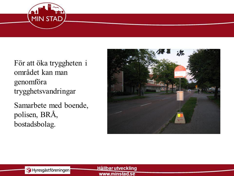 Hållbar utveckling www.minstad.se För att öka tryggheten i området kan man genomföra trygghetsvandringar Samarbete med boende, polisen, BRÅ, bostadsbo