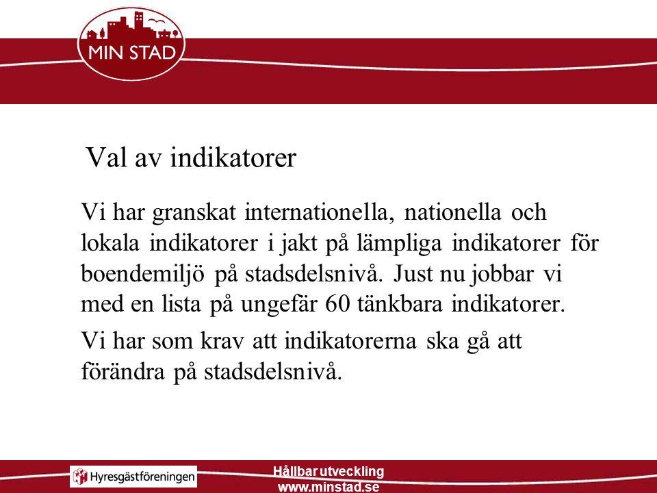 Hållbar utveckling www.minstad.se Val av indikatorer Vi har granskat internationella, nationella och lokala indikatorer i jakt på lämpliga indikatorer