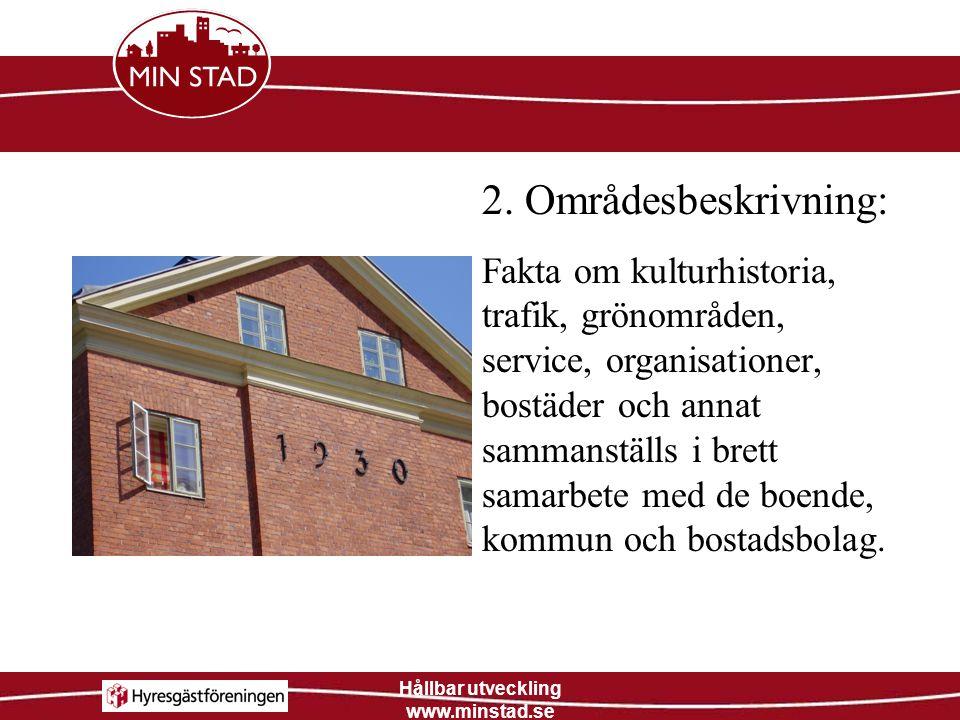 Hållbar utveckling www.minstad.se Resultatet av kartläggningen och områdesbeskrivningen används som underlagsmaterial i dialogerna med de boende.